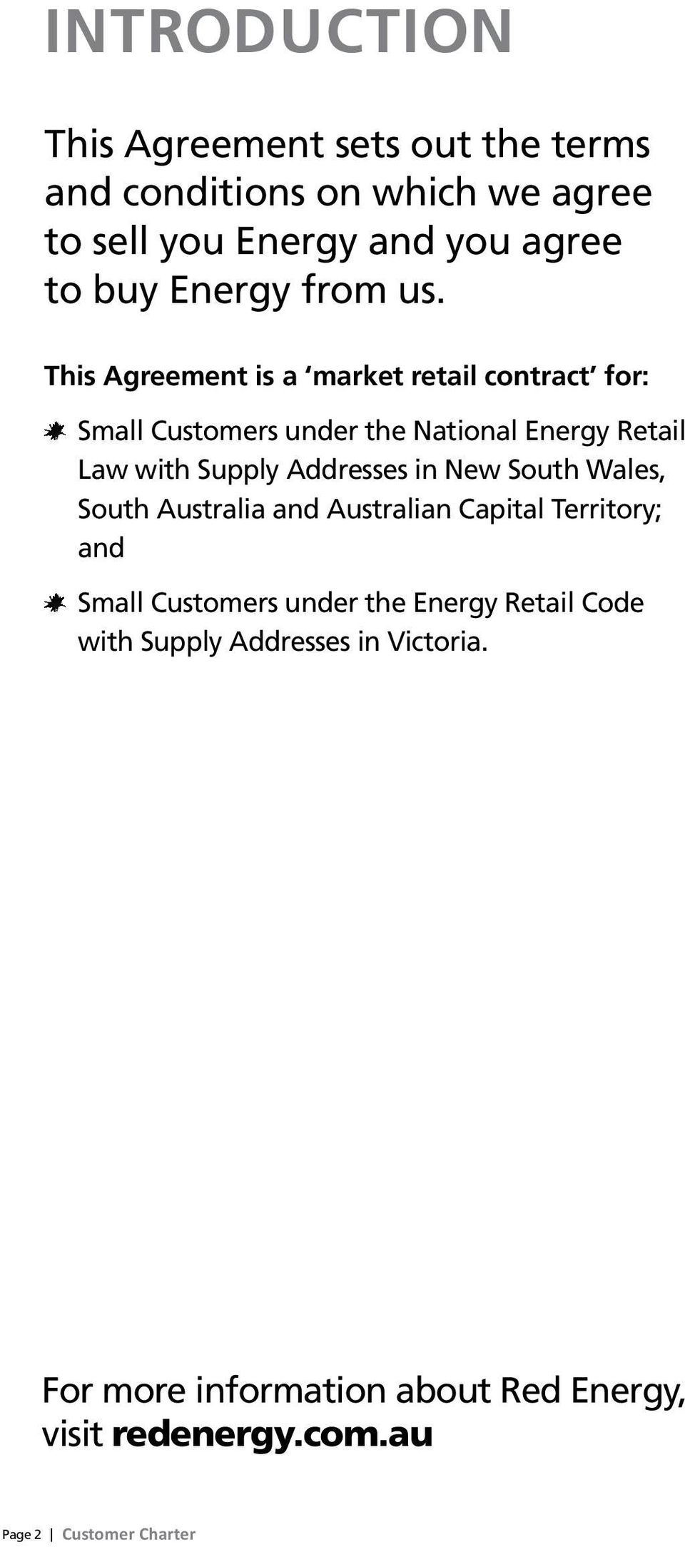 This Agreement is a market retail contract for: Small Customers under the National Energy Retail Law with Supply Addresses