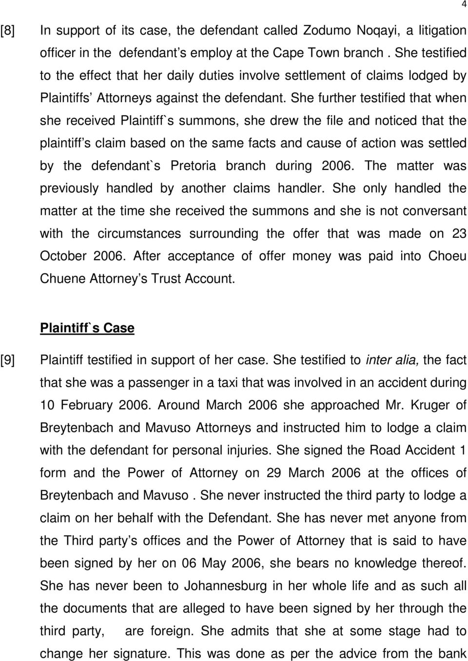 She further testified that when she received Plaintiff`s summons, she drew the file and noticed that the plaintiff s claim based on the same facts and cause of action was settled by the defendant`s