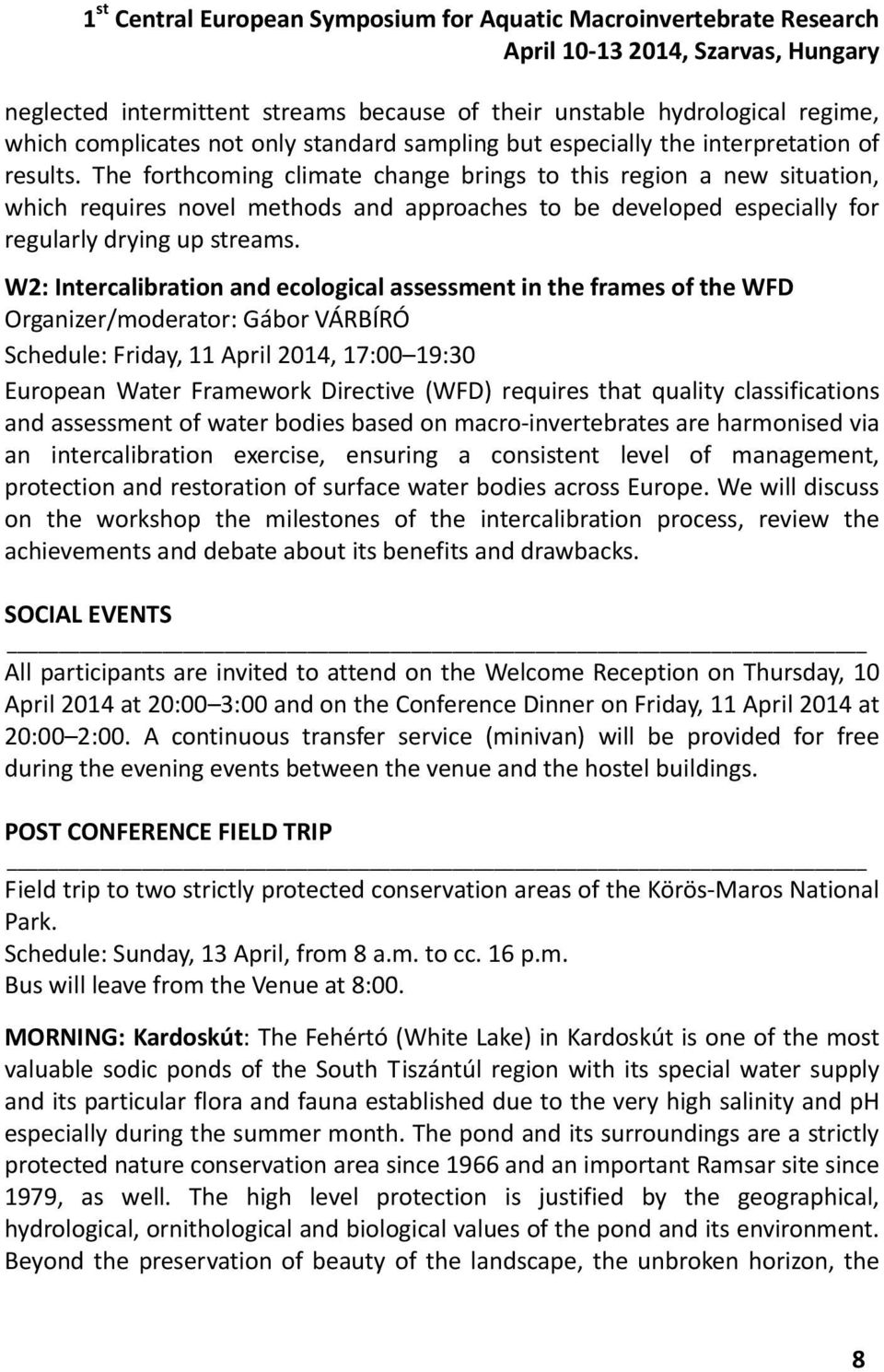 W2: Intercalibration and ecological assessment in the frames of the WFD Organizer/moderator: Gábor VÁRBÍRÓ Schedule: Friday, 11 April 2014, 17:00 19:30 European Water Framework Directive (WFD)