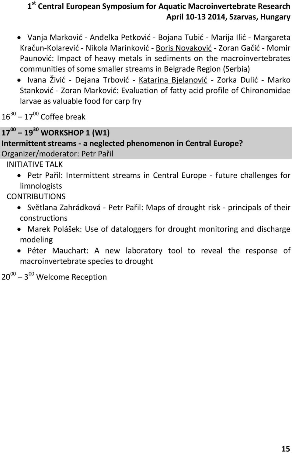 profile of Chironomidae larvae as valuable food for carp fry 16 30 17 00 Coffee break 17 00 19 30 WORKSHOP 1 (W1) Intermittent streams a neglected phenomenon in Central Europe?