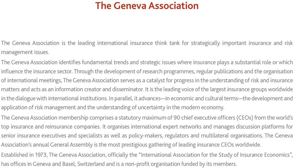 Through the development of research programmes, regular publications and the organisation of international meetings, The Geneva Association serves as a catalyst for progress in the understanding of
