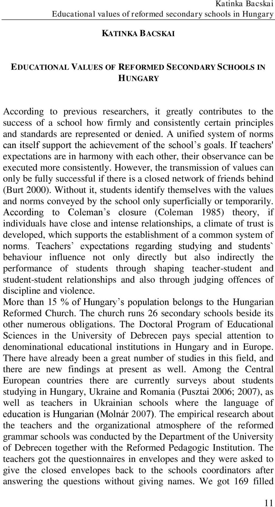 A unified system of norms can itself support the achievement of the school s goals. If teachers' expectations are in harmony with each other, their observance can be executed more consistently.