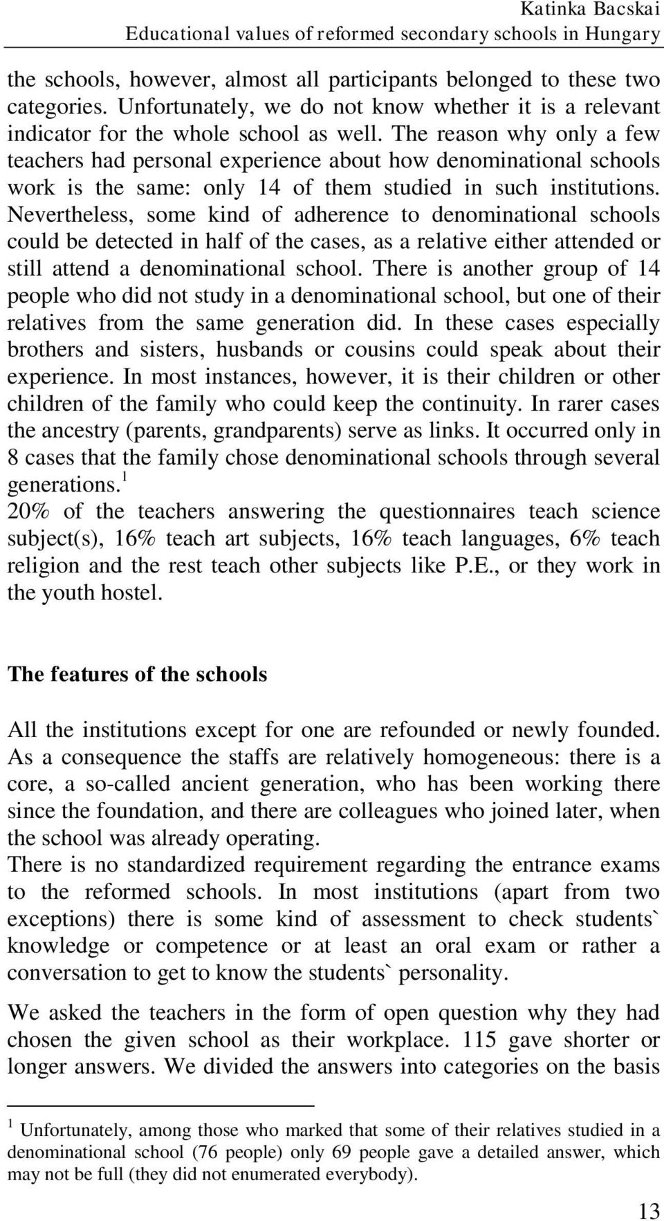 The reason why only a few teachers had personal experience about how denominational schools work is the same: only 14 of them studied in such institutions.
