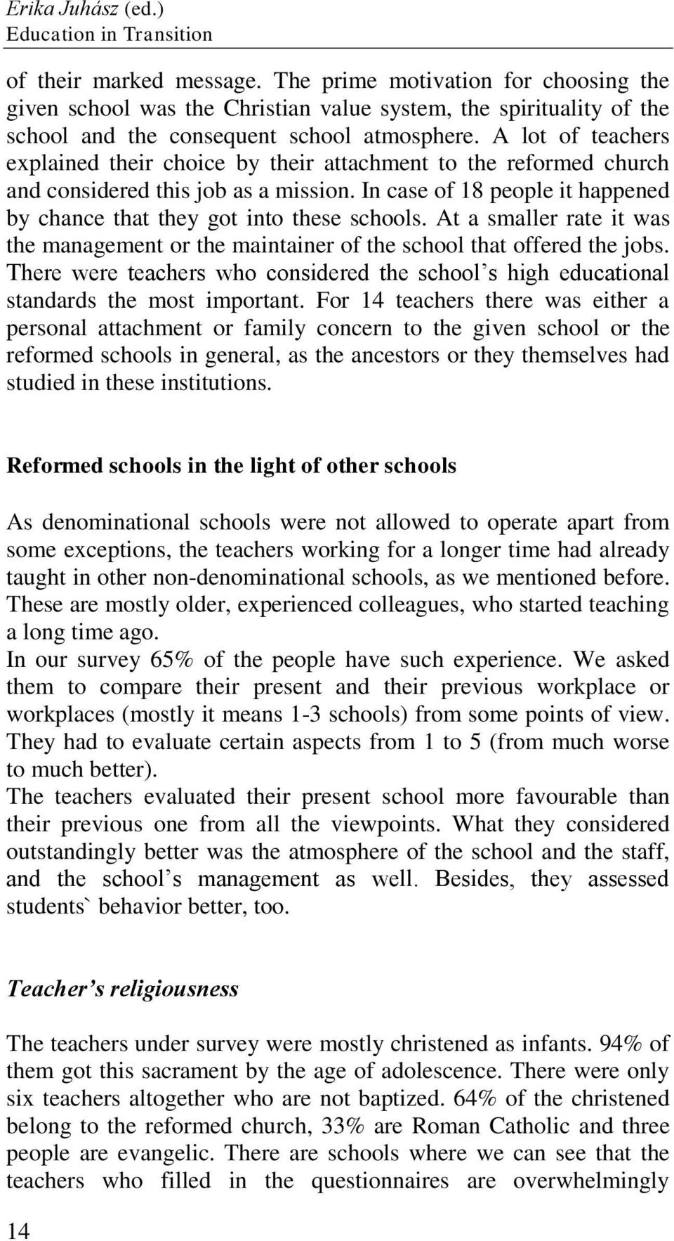 A lot of teachers explained their choice by their attachment to the reformed church and considered this job as a mission. In case of 18 people it happened by chance that they got into these schools.