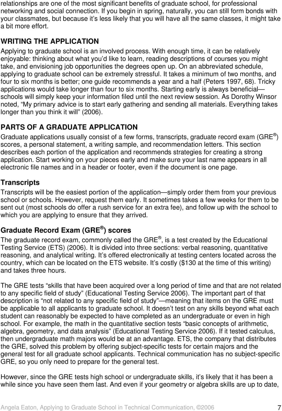WRITING THE APPLICATION Applying to graduate school is an involved process.