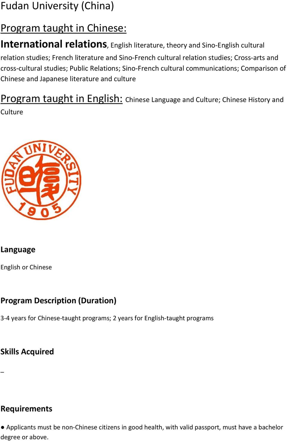 Program taught in English: Chinese Language and Culture; Chinese History and Culture Language English or Chinese Program Description (Duration) 3 4 years for Chinese taught