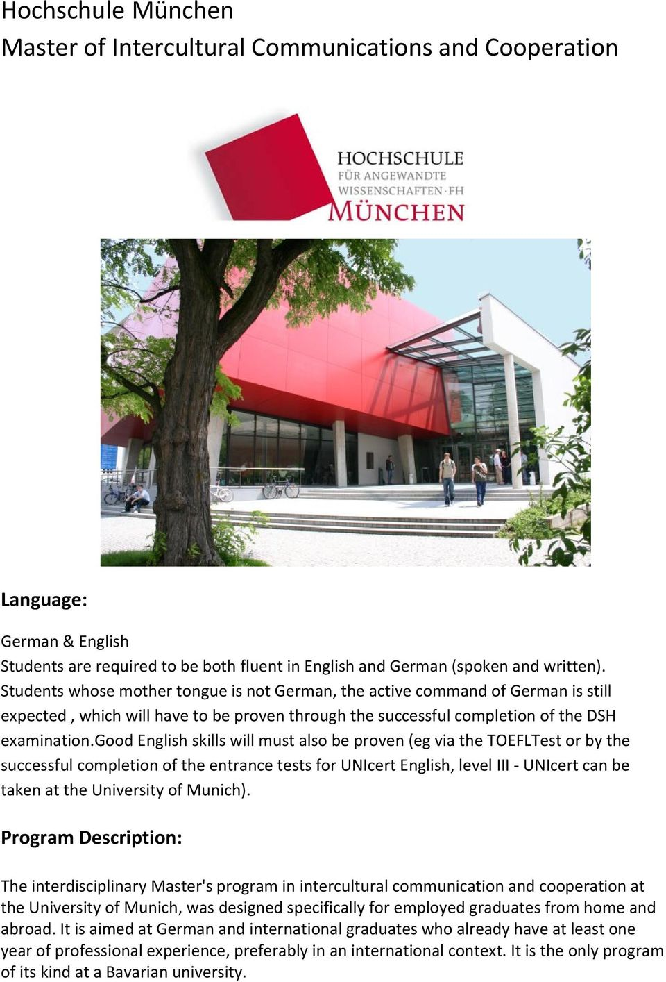 good English skills will must also be proven (eg via the TOEFLTest or by the successful completion of the entrance tests for UNIcert English, level III UNIcert can be taken at the University of