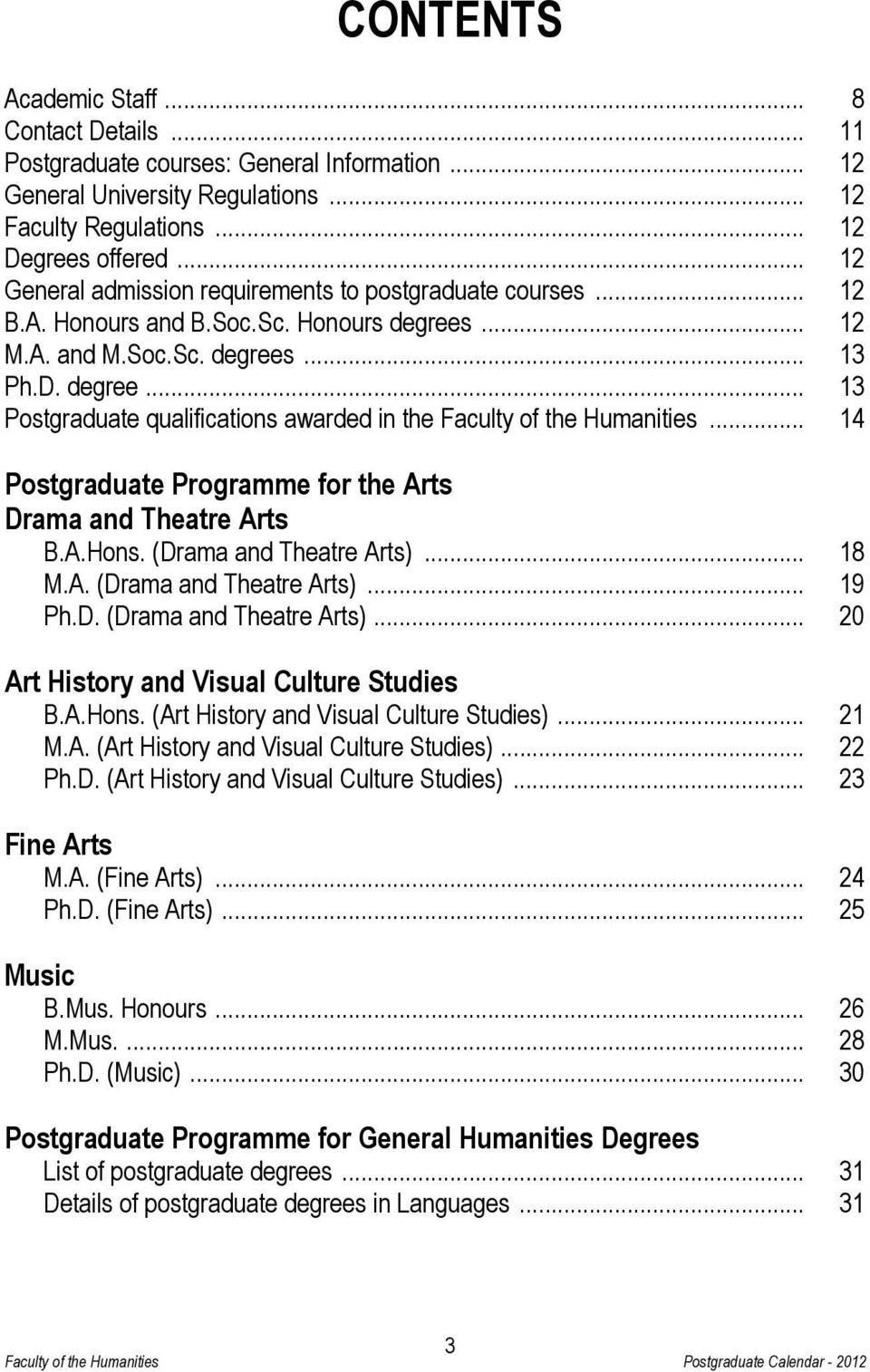.. 14 Postgraduate Programme for the Arts Drama and Theatre Arts B.A.Hons. (Drama and Theatre Arts)... 18 M.A. (Drama and Theatre Arts)... 19 Ph.D. (Drama and Theatre Arts)... 20 Art History and Visual Culture Studies B.
