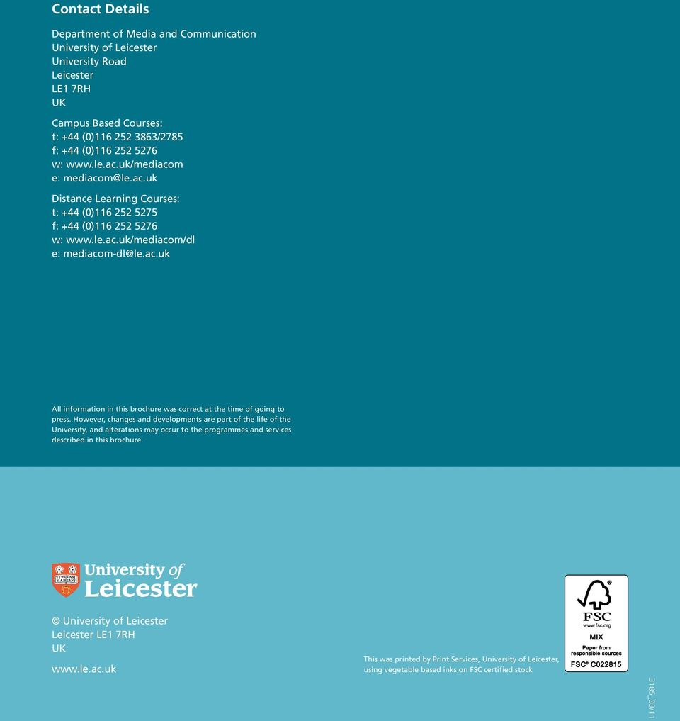 However, changes and developments are part of the life of the University, and alterations may occur to the programmes and services described in this brochure.