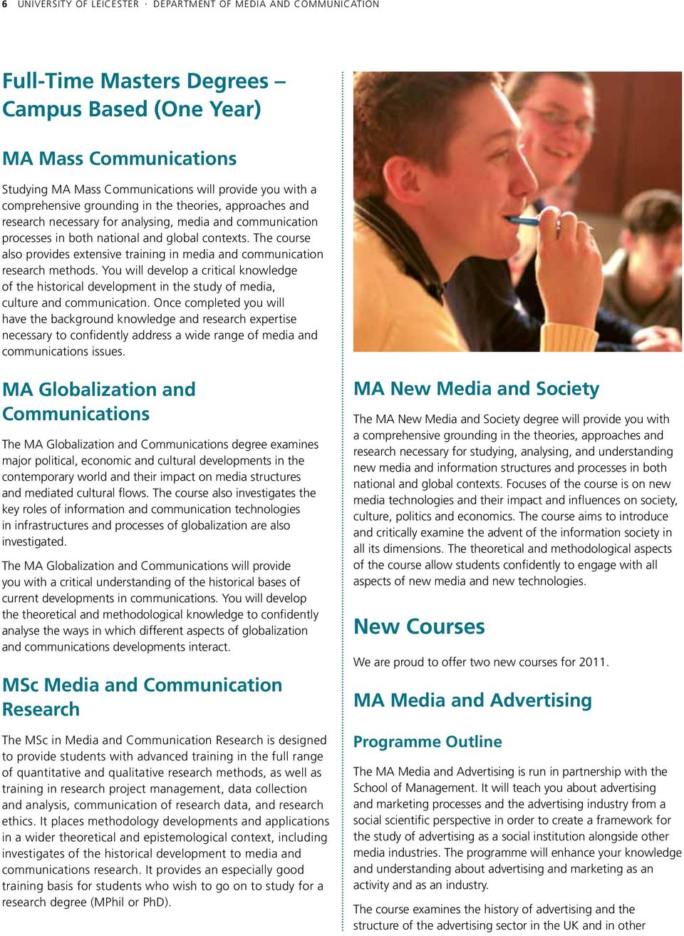 The course also provides extensive training in media and communication research methods.