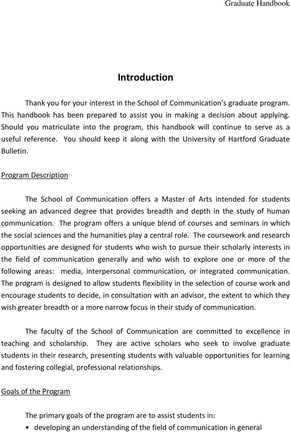 Program Description The School of Communication offers a Master of Arts intended for students seeking an advanced degree that provides breadth and depth in the study of human communication.