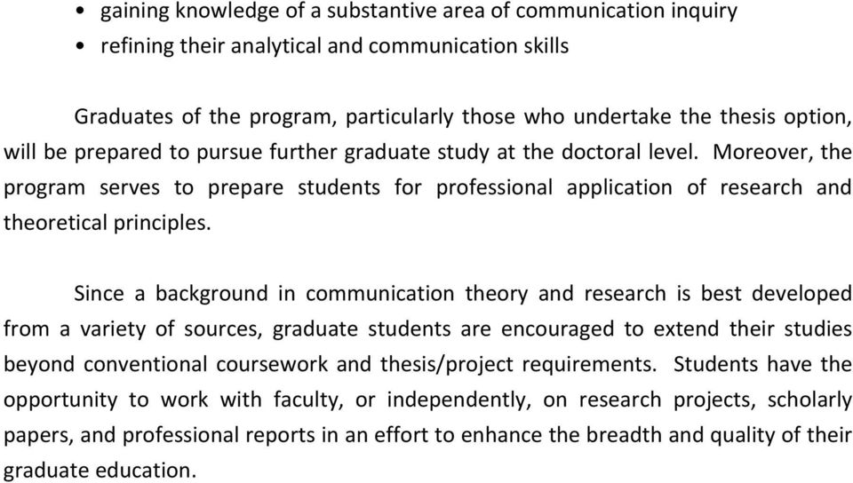 Since a background in communication theory and research is best developed from a variety of sources, graduate students are encouraged to extend their studies beyond conventional coursework and