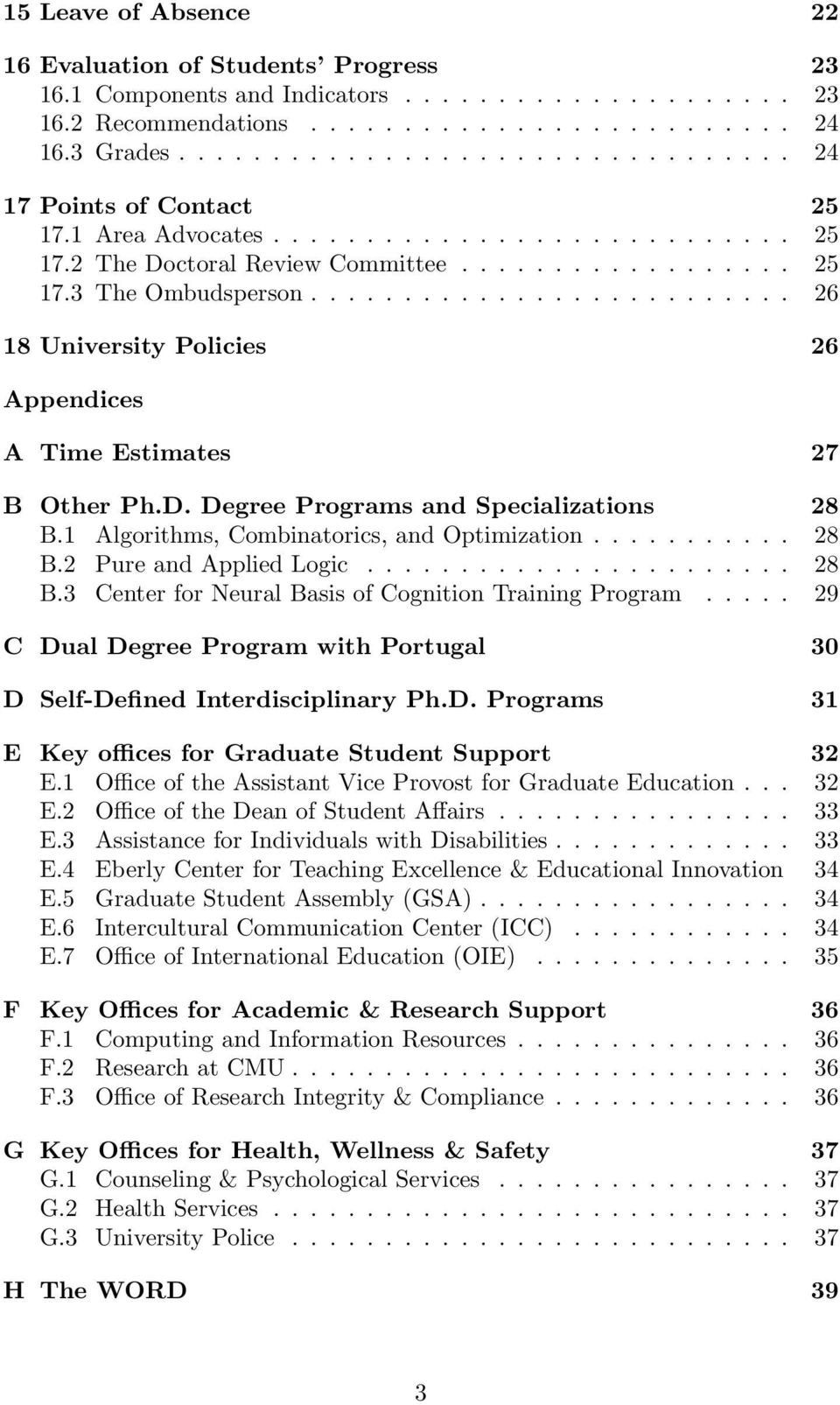 ......................... 26 18 University Policies 26 Appendices A Time Estimates 27 B Other Ph.D. Degree Programs and Specializations 28 B.1 Algorithms, Combinatorics, and Optimization........... 28 B.2 Pure and Applied Logic.