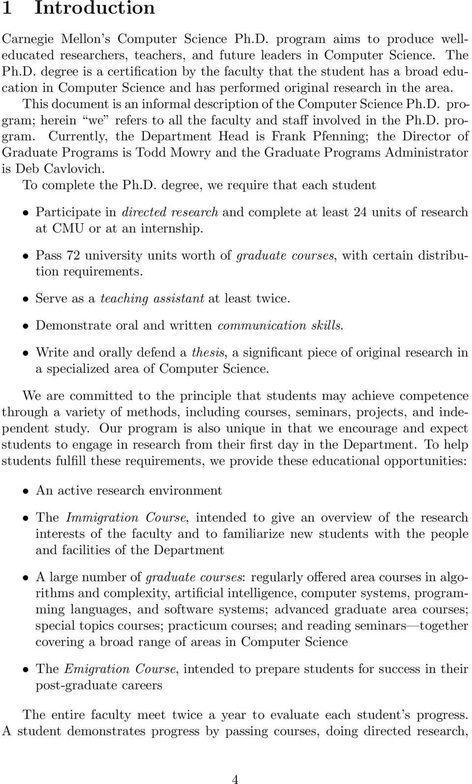 degree is a certification by the faculty that the student has a broad education in Computer Science and has performed original research in the area.
