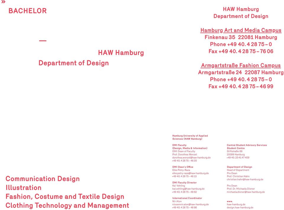 4 28 75 46 99 Hamburg University of Applied Sciences (HAW Hamburg) Communication Design Illustration Fashion, Costume and Textile Design Clothing Technology and Management DMI Faculty (Design, Media