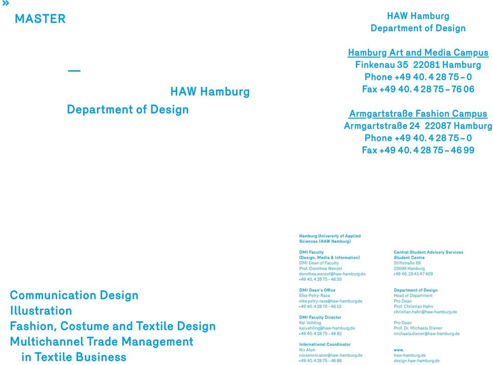 4 28 75 46 99 Hamburg University of Applied Sciences (HAW Hamburg) Communication Design Illustration Fashion, Costume and Textile Design Multichannel Trade Management in Textile Business DMI Faculty