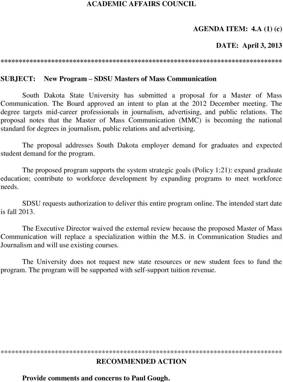 submitted a proposal for a Master of Mass Communication. The Board approved an intent to plan at the 2012 December meeting.