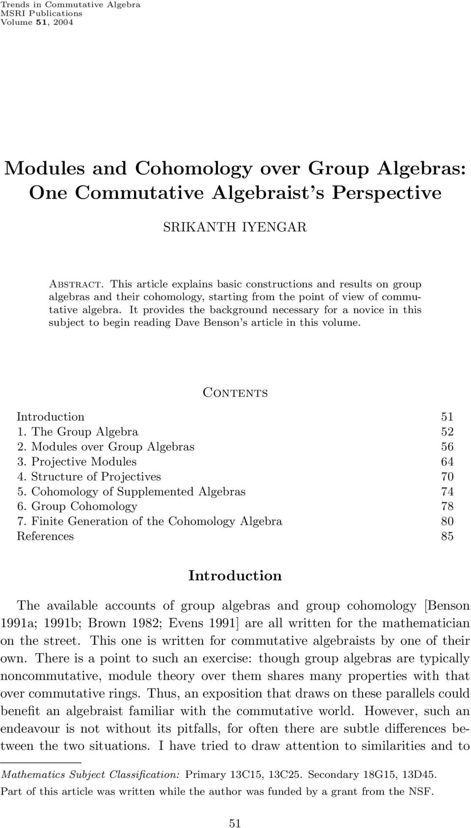 It provides the background necessary for a novice in this subject to begin reading Dave Benson s article in this volume. Contents Introduction 51 1. The Group Algebra 52 2.