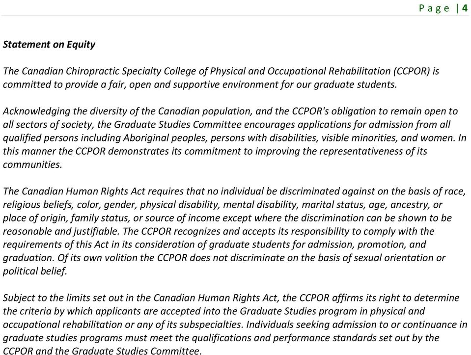 Acknowledging the diversity of the Canadian population, and the CCPOR's obligation to remain open to all sectors of society, the Graduate Studies Committee encourages applications for admission from