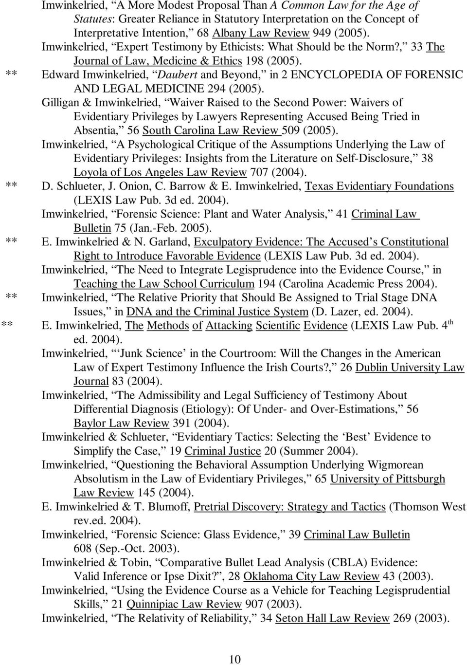 ** Edward Imwinkelried, Daubert and Beyond, in 2 ENCYCLOPEDIA OF FORENSIC AND LEGAL MEDICINE 294 (2005).
