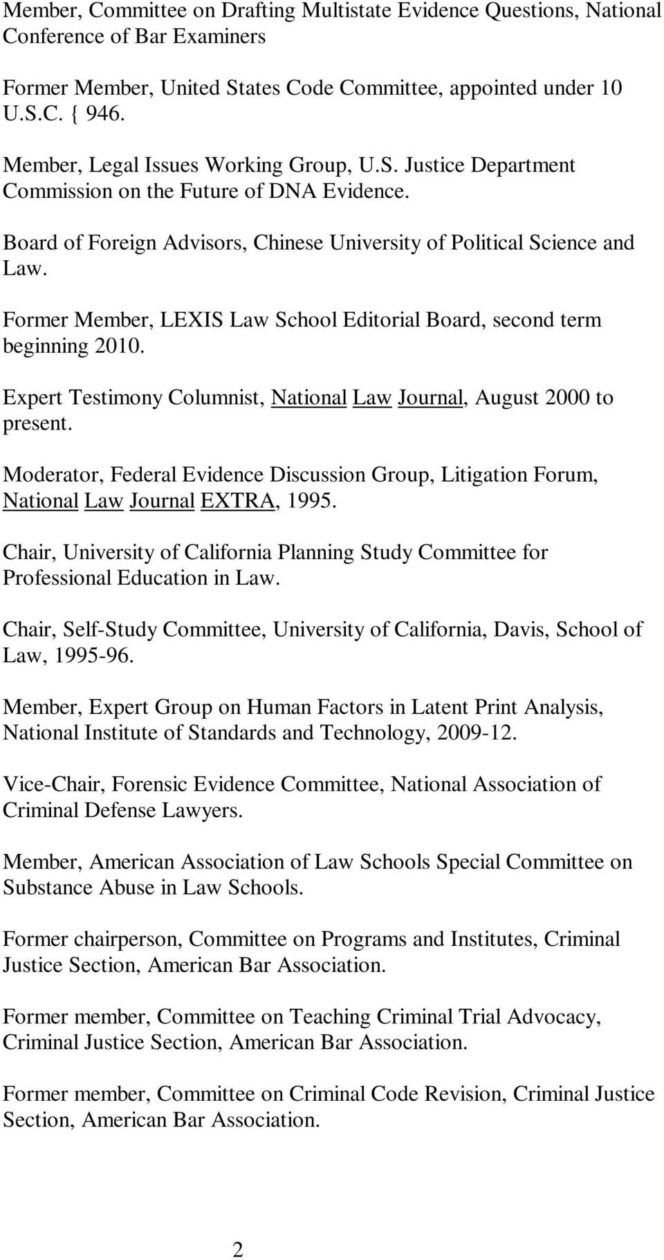 Former Member, LEXIS Law School Editorial Board, second term beginning 2010. Expert Testimony Columnist, National Law Journal, August 2000 to present.