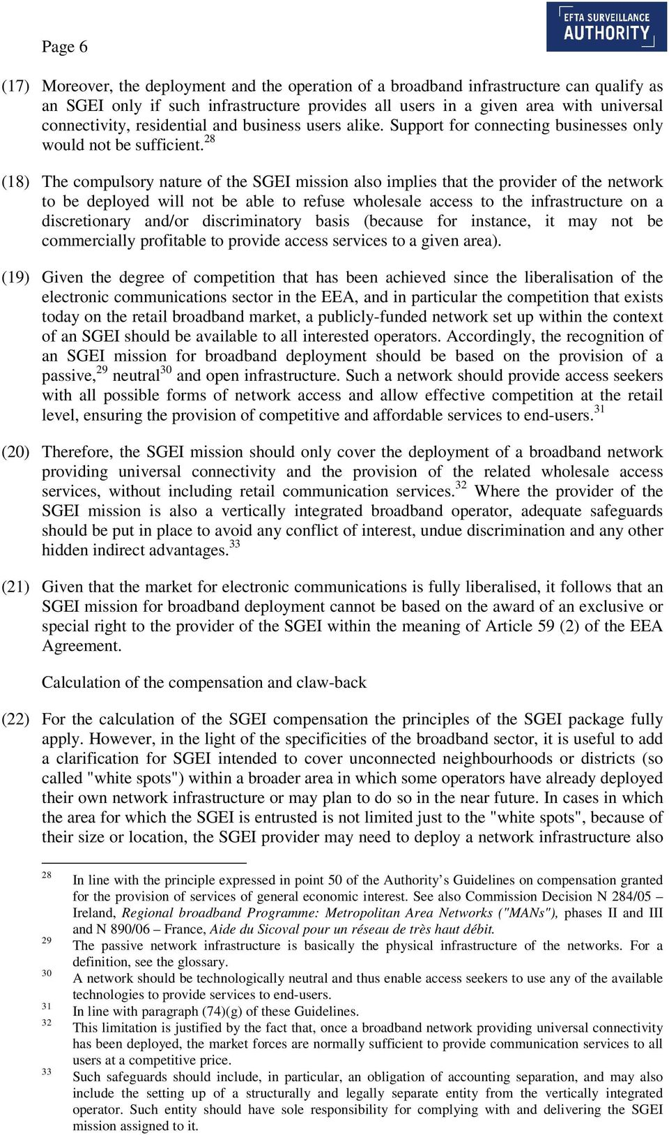 28 (18) The compulsory nature of the SGEI mission also implies that the provider of the network to be deployed will not be able to refuse wholesale access to the infrastructure on a discretionary