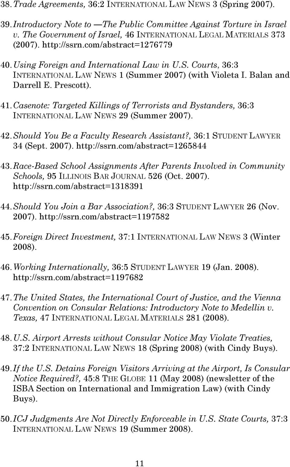 Balan and Darrell E. Prescott). 41. Casenote: Targeted Killings of Terrorists and Bystanders, 36:3 INTERNATIONAL LAW NEWS 29 (Summer 2007). 42. Should You Be a Faculty Research Assistant?