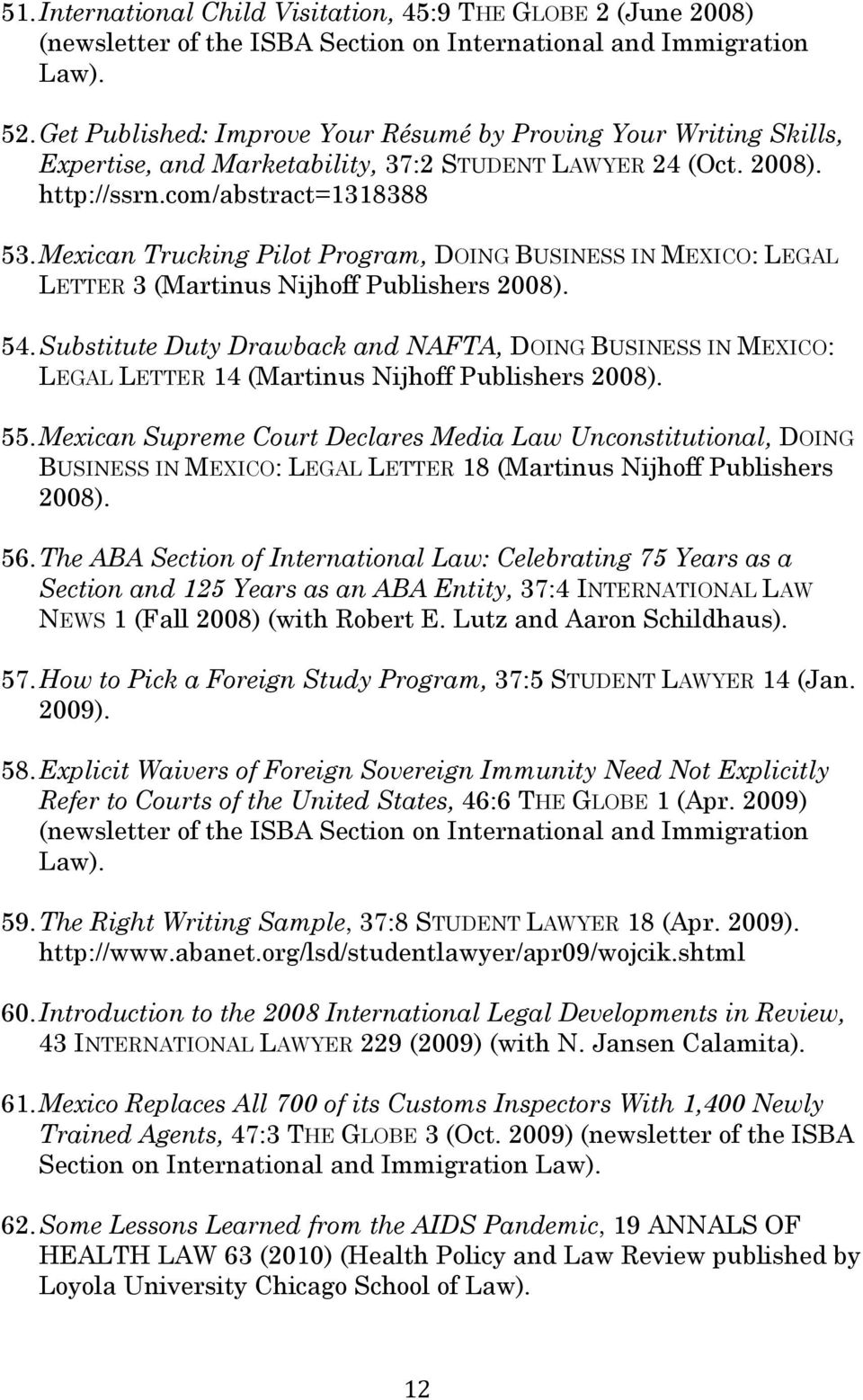 Mexican Trucking Pilot Program, DOING BUSINESS IN MEXICO: LEGAL LETTER 3 (Martinus Nijhoff Publishers 2008). 54.