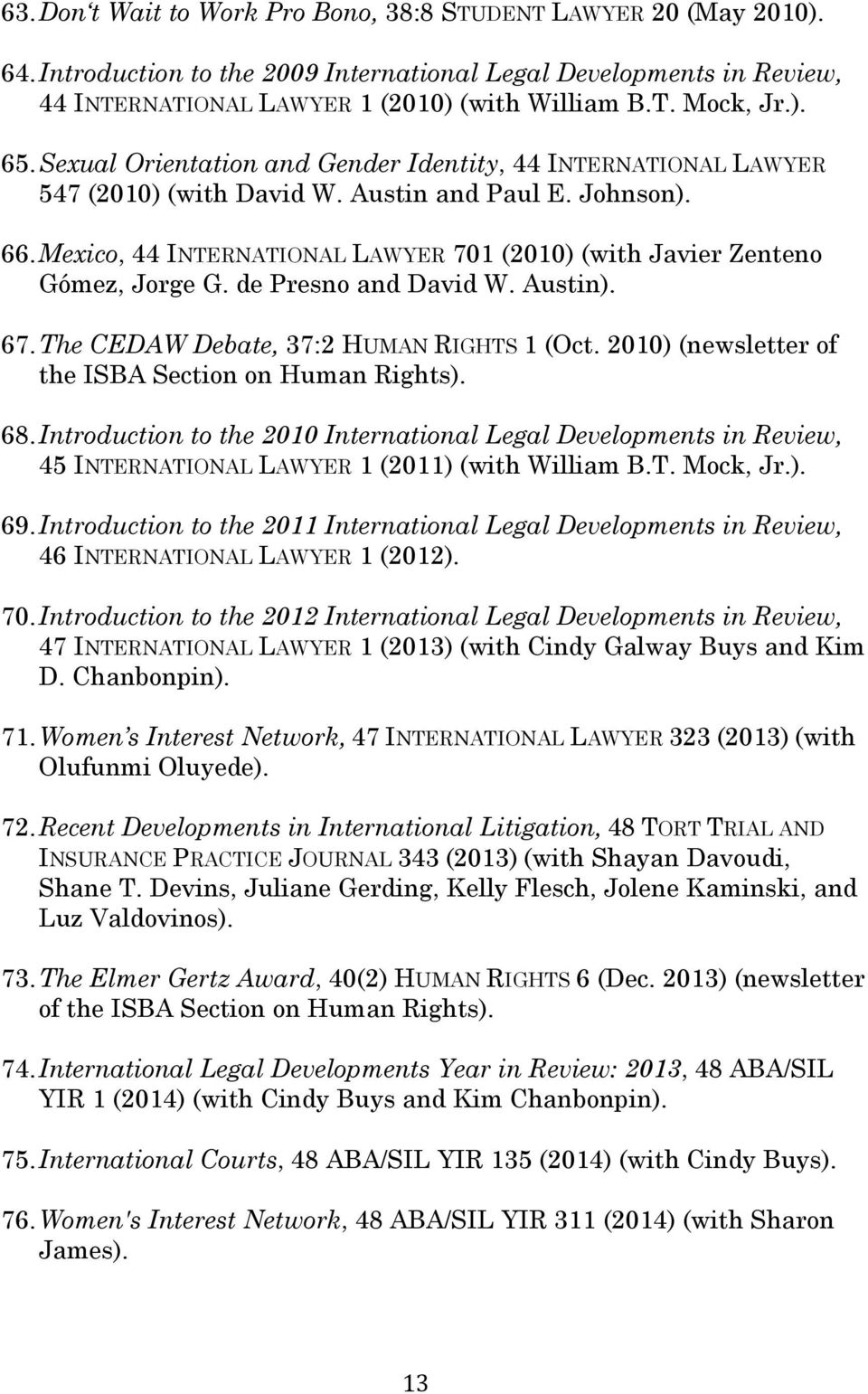 Mexico, 44 INTERNATIONAL LAWYER 701 (2010) (with Javier Zenteno Gómez, Jorge G. de Presno and David W. Austin). 67. The CEDAW Debate, 37:2 HUMAN RIGHTS 1 (Oct.