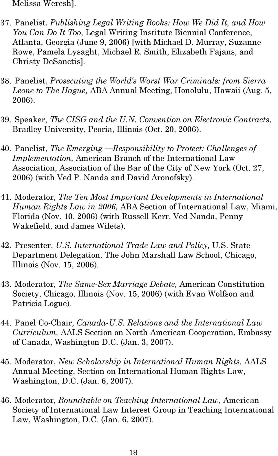 Panelist, Prosecuting the World s Worst War Criminals: from Sierra Leone to The Hague, ABA Annual Meeting, Honolulu, Hawaii (Aug. 5, 2006). 39. Speaker, The CISG and the U.N.