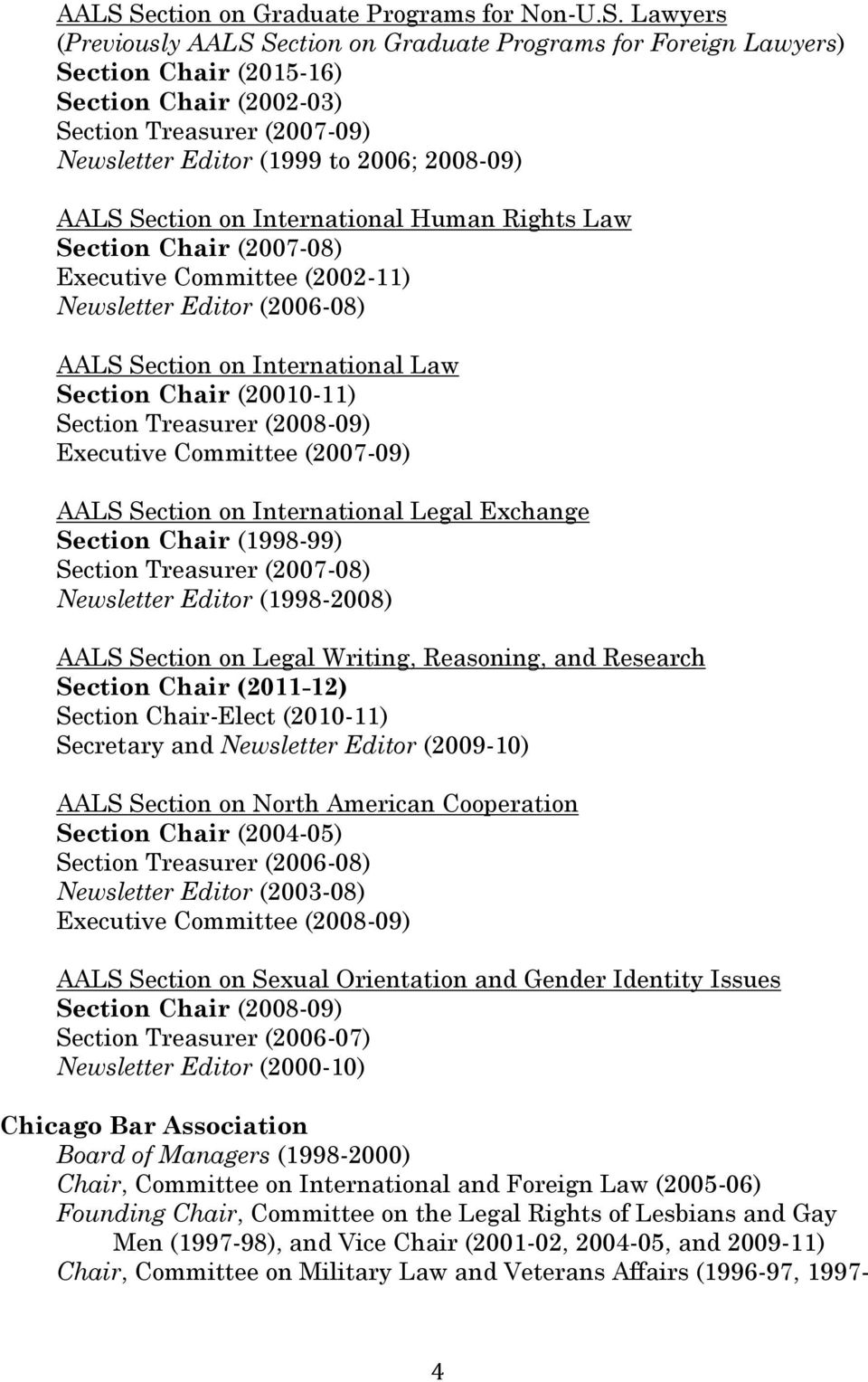 International Law Section Chair (20010-11) Section Treasurer (2008-09) Executive Committee (2007-09) AALS Section on International Legal Exchange Section Chair (1998-99) Section Treasurer (2007-08)