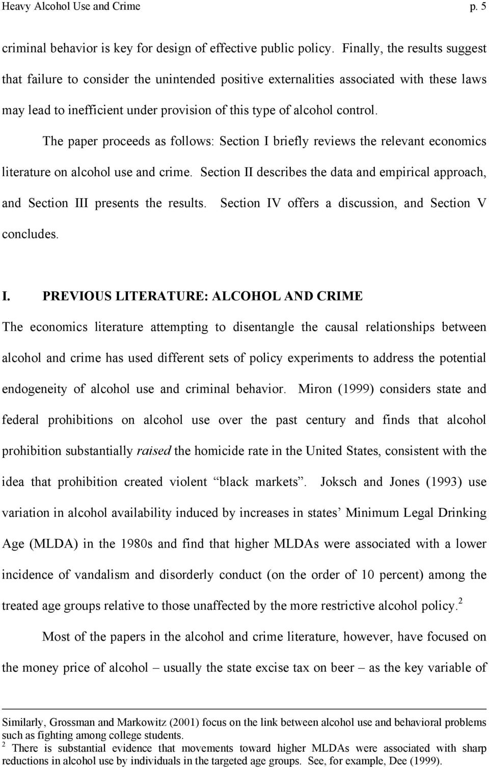 The paper proceeds as follows: Section I briefly reviews the relevant economics literature on alcohol use and crime.