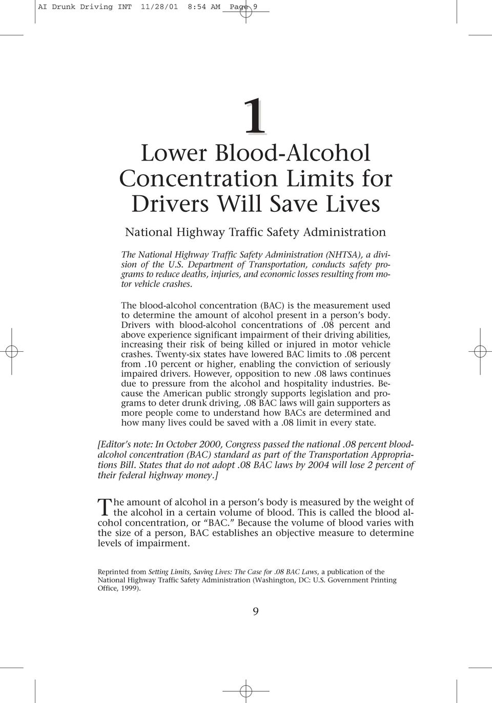 The blood-alcohol concentration (BAC) is the measurement used to determine the amount of alcohol present in a person s body. Drivers with blood-alcohol concentrations of.