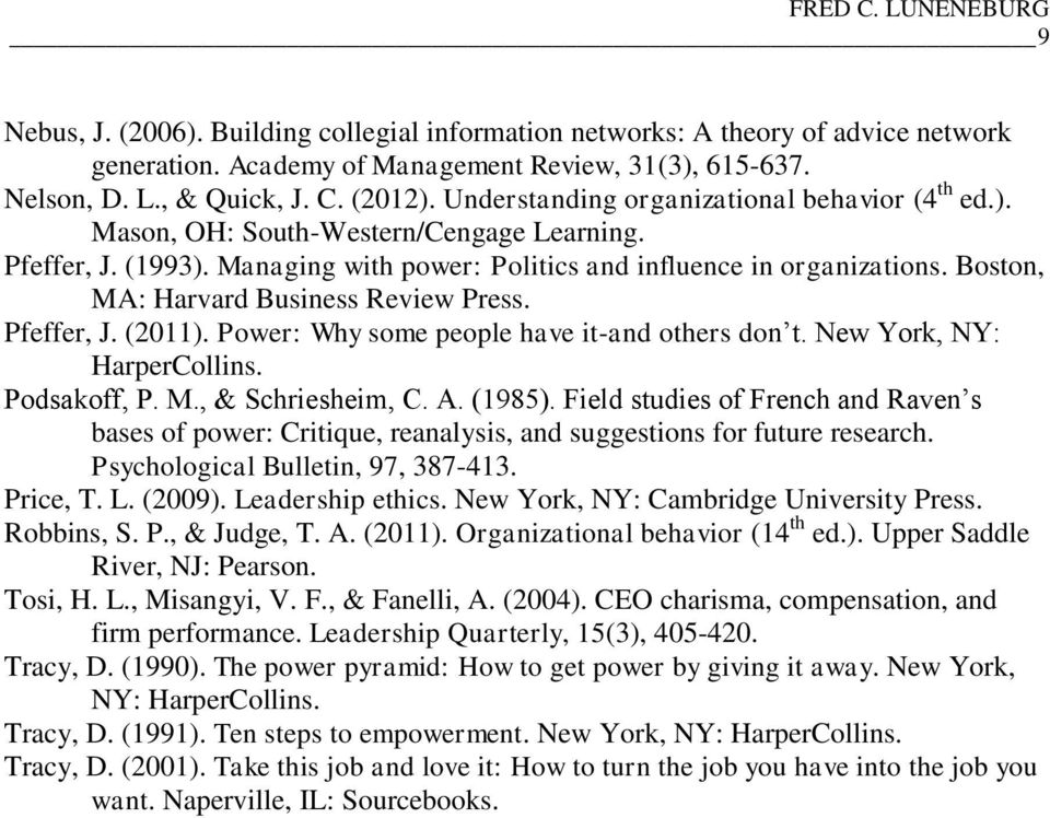 Boston, MA: Harvard Business Review Press. Pfeffer, J. (2011). Power: Why some people have it-and others don t. New York, NY: HarperCollins. Podsakoff, P. M., & Schriesheim, C. A. (1985).