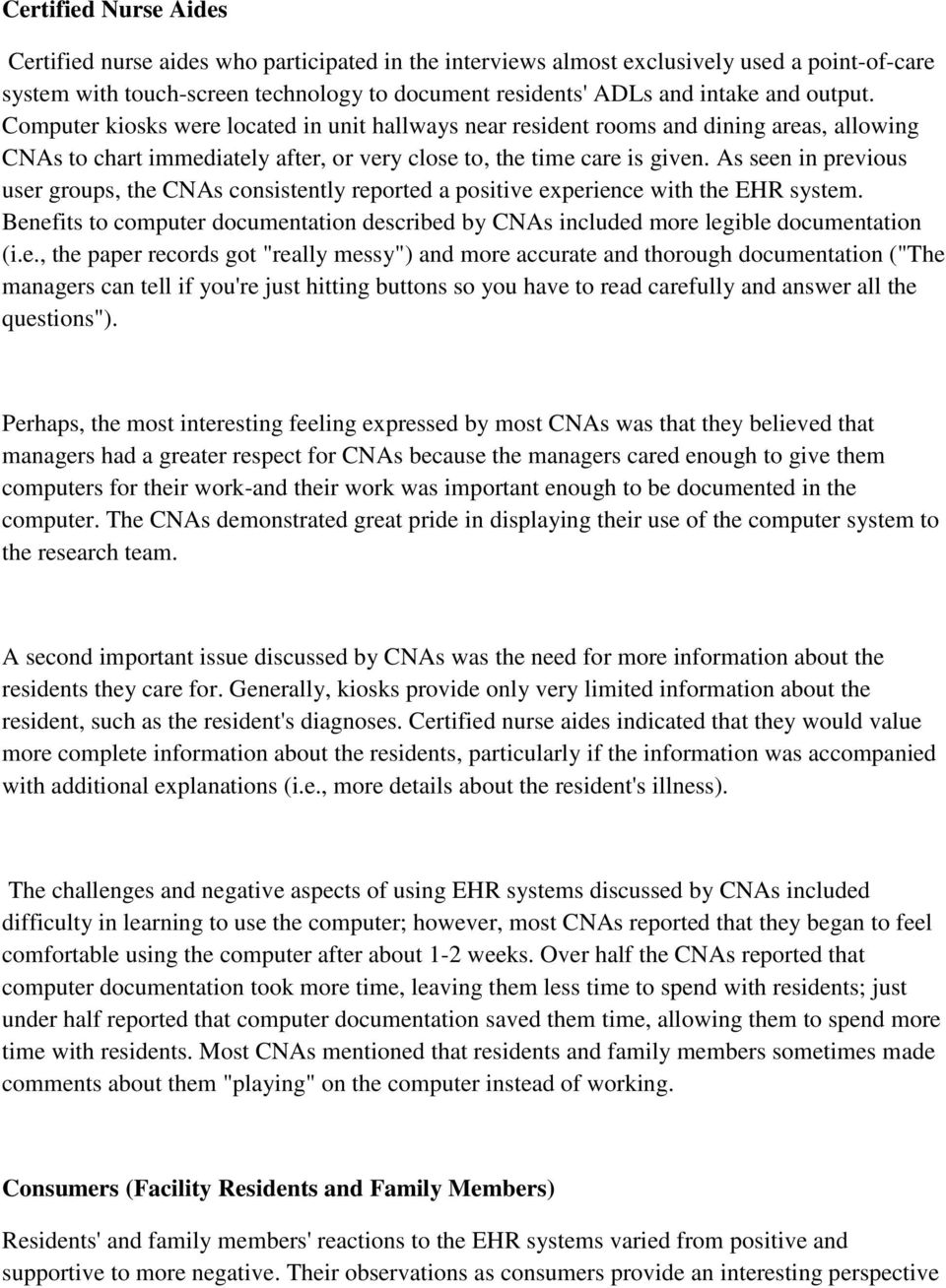 As seen in previous user groups, the CNAs consistently reported a positive experience with the EHR system. Benefits to computer documentation described by CNAs included more legible documentation (i.