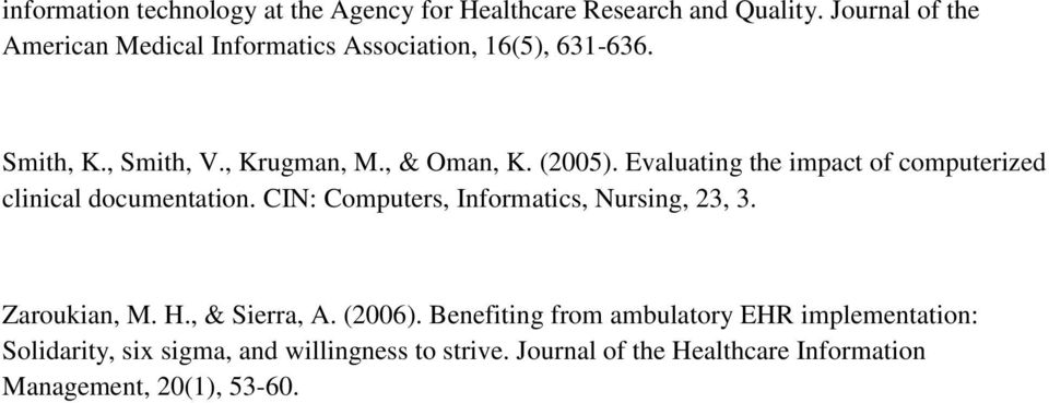 Evaluating the impact of computerized clinical documentation. CIN: Computers, Informatics, Nursing, 23, 3. Zaroukian, M. H.