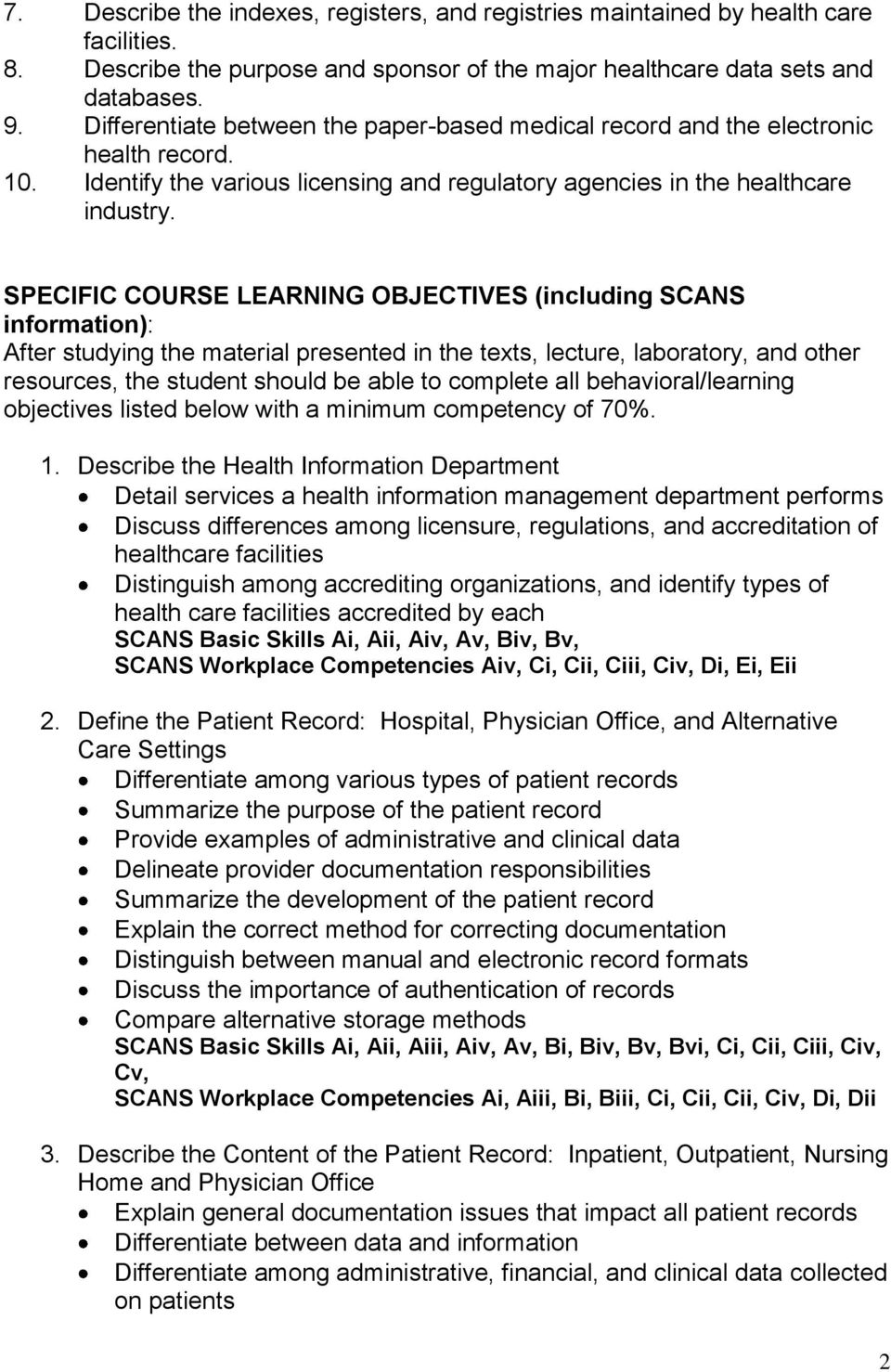 SPECIFIC COURSE LEARNING OBJECTIVES (including SCANS information): After studying the material presented in the texts, lecture, laboratory, and other resources, the student should be able to complete