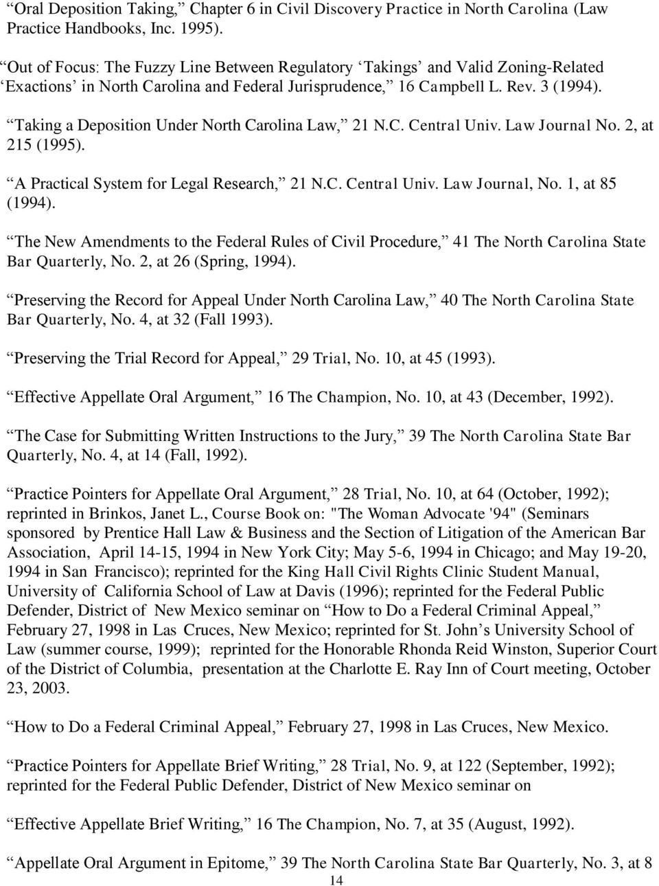 Taking a Deposition Under North Carolina Law, 21 N.C. Central Univ. Law Journal No. 2, at 215 (1995). A Practical System for Legal Research, 21 N.C. Central Univ. Law Journal, No. 1, at 85 (1994).