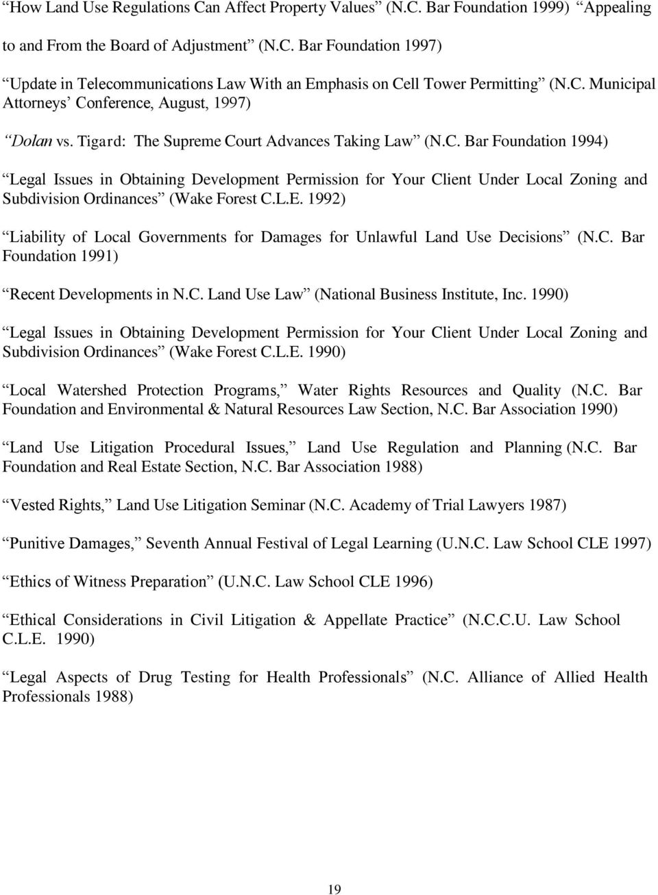 L.E. 1992) Liability of Local Governments for Damages for Unlawful Land Use Decisions (N.C. Bar Foundation 1991) Recent Developments in N.C. Land Use Law (National Business Institute, Inc.