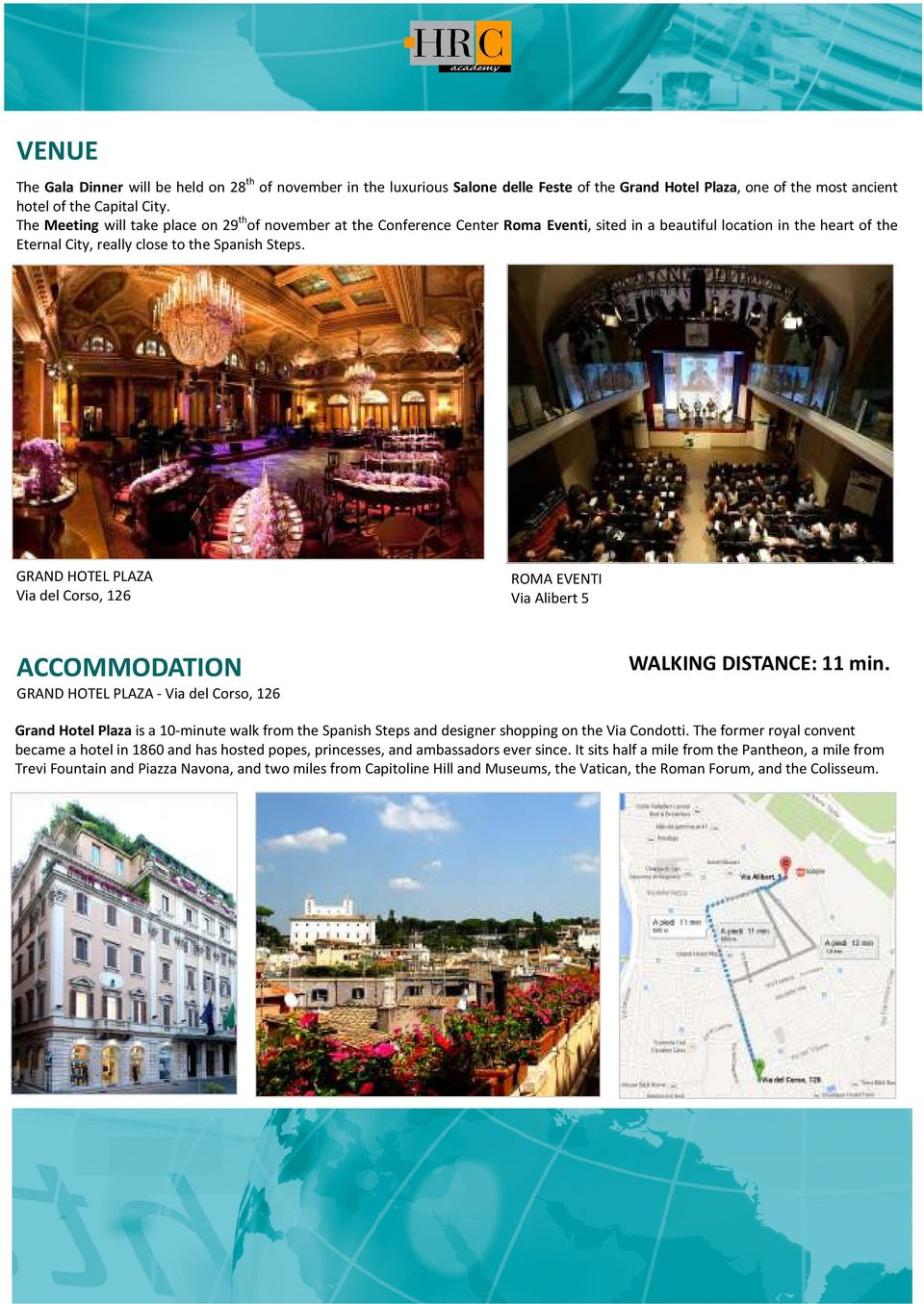 GRAND HOTEL PLAZA Via del Corso, 126 ACCOMMODATION ROMA EVENTI Via Alibert 5 WALKING DISTANCE: 11 min.
