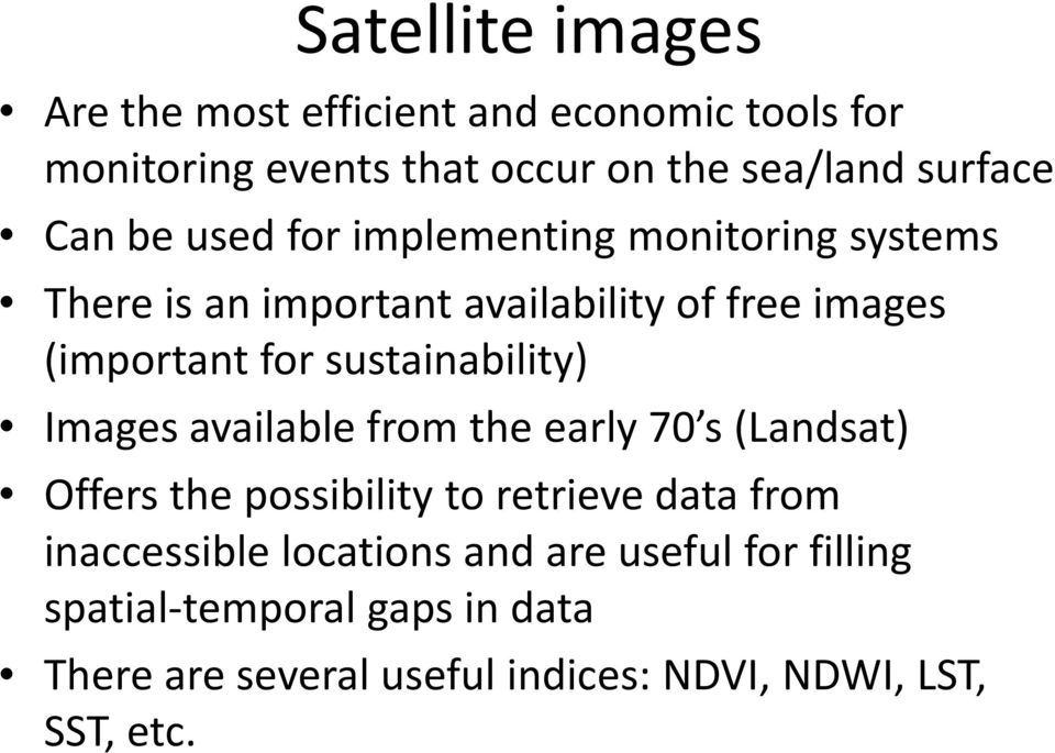 sustainability) Images available from the early 70 s (Landsat) Offers the possibility to retrieve data from