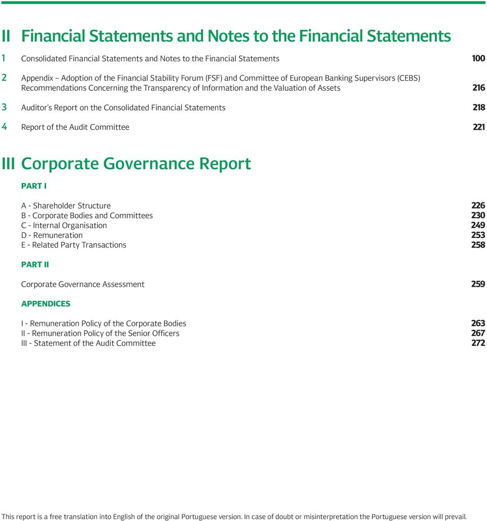 Report of the Audit Committee 100 216 218 221 III Corporate Governance Report PART I A - Shareholder Structure B - Corporate Bodies and Committees C - Internal Organisation D - Remuneration E -