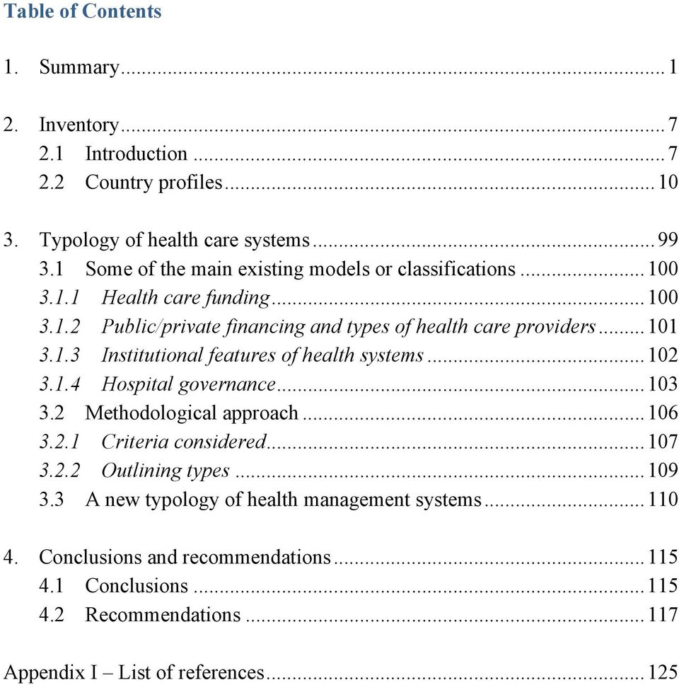 1.3 Institutional features of health systems...102 3.1.4 Hospital governance...103 3.2 Methodological approach...106 3.2.1 Criteria considered...107 3.2.2 Outlining types.
