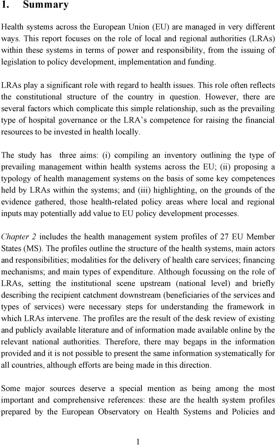 implementation and funding. LRAs play a significant role with regard to health issues. This role often reflects the constitutional structure of the country in question.