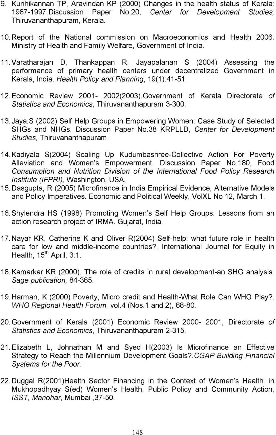 Varatharajan D, Thankappan R, Jayapalanan S (2004) Assessing the performance of primary health centers under decentralized Government in Kerala, India. Health Policy and Planning, 19(1):41-51. 12.