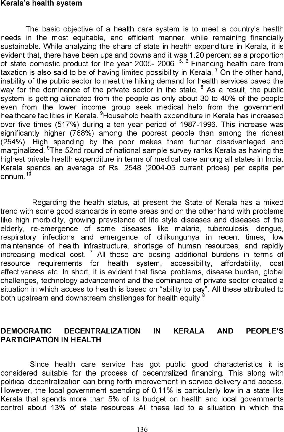 20 percent as a proportion of state domestic product for the year 2005-2006. 5, 6 Financing health care from taxation is also said to be of having limited possibility in Kerala.