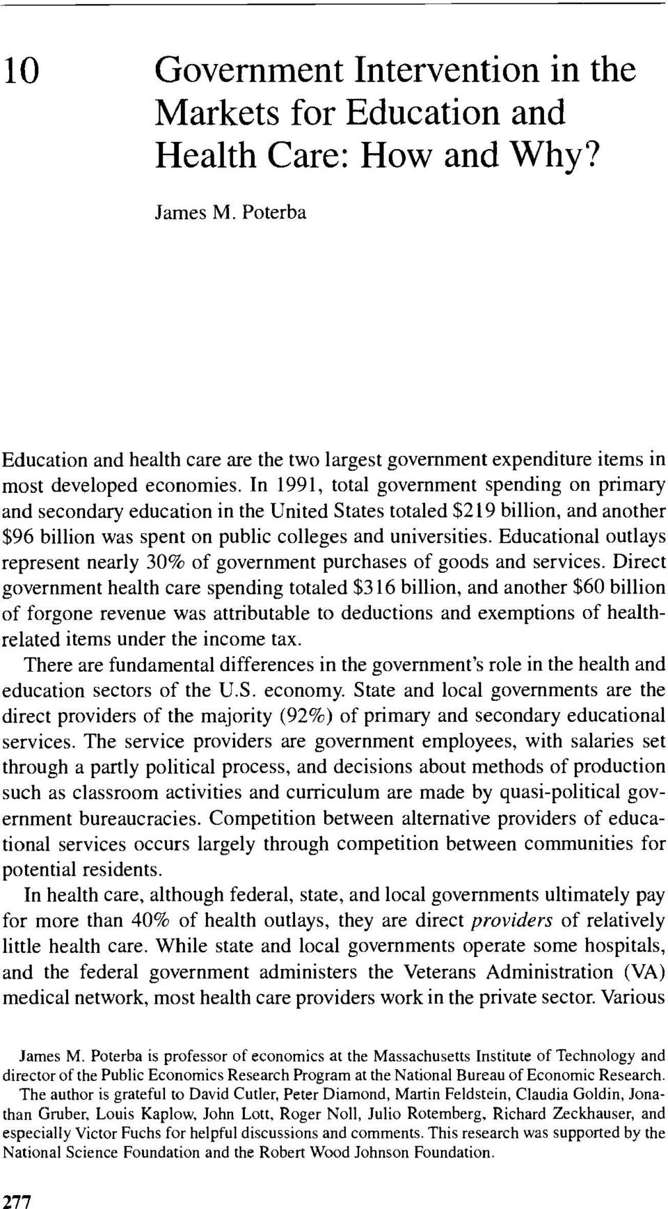 In 1991, total government spending on primary and secondary education in the United States totaled $219 billion, and another $96 billion was spent on public colleges and universities.
