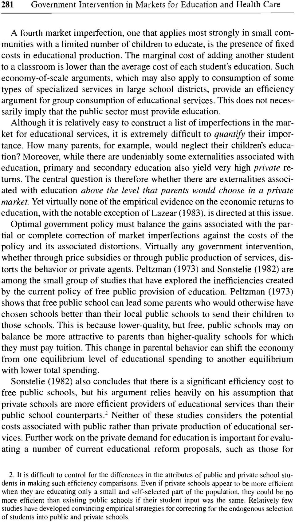 Such economy-of-scale arguments, which may also apply to consumption of some types of specialized services in large school districts, provide an efficiency argument for group consumption of
