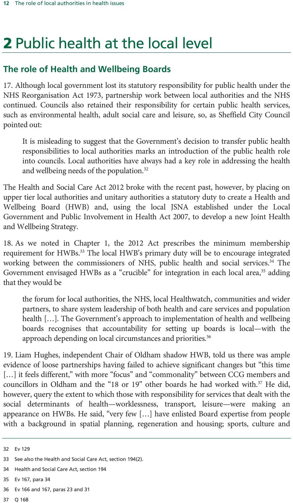 Councils also retained their responsibility for certain public health services, such as environmental health, adult social care and leisure, so, as Sheffield City Council pointed out: It is