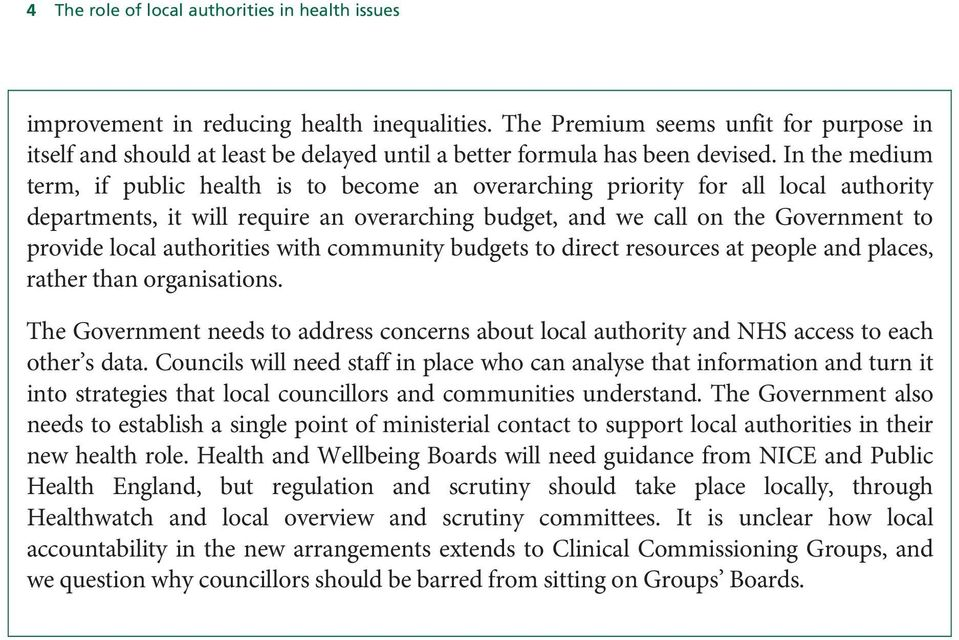 In the medium term, if public health is to become an overarching priority for all local authority departments, it will require an overarching budget, and we call on the Government to provide local